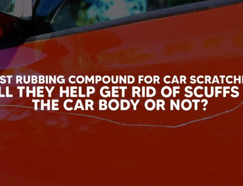 Best Rubbing Compound For Car Scratches: Will They Help Get Rid Of Scuffs On The Car Body Or Not?